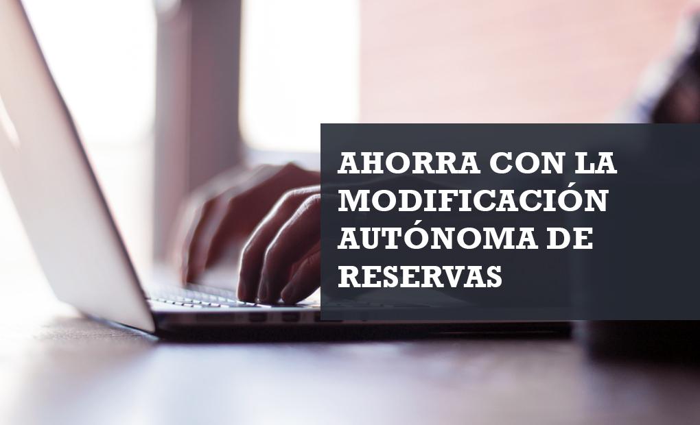 ahorra con la modificación autónoma de reservas